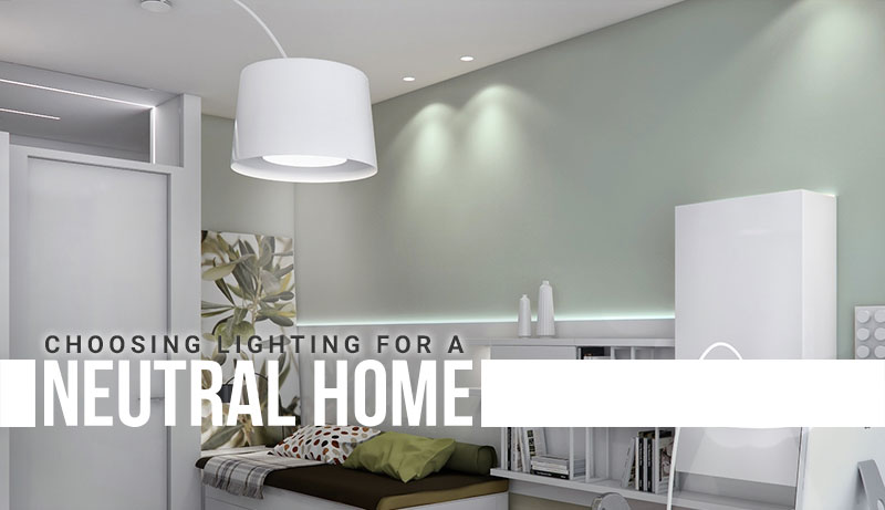 Lights For Neutral Homes